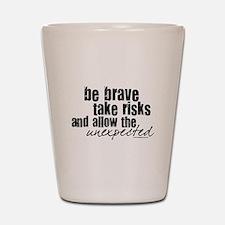 Be Brave Shot Glass