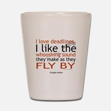 """I love deadlines ..."" Shot Glass"
