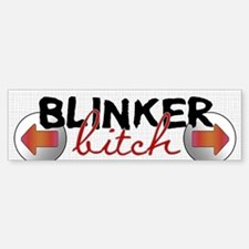 Blinker Bitch Bumper Bumper Bumper Sticker