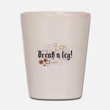 Break a Leg Shot Glass
