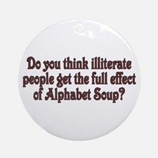 Do you think illiterate peopl Ornament (Round)