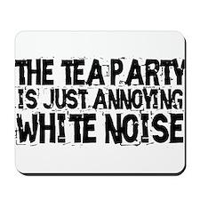 Tea party is white noise Mousepad