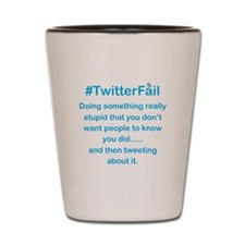 Don't Tweet About it Stupid Shot Glass