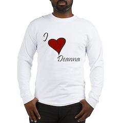 I love Deanna Long Sleeve T-Shirt