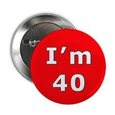 I'm 40 Button