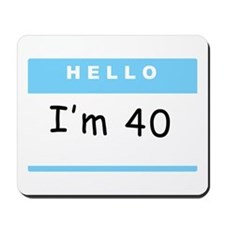 Hello, I'm 40 Mousepad