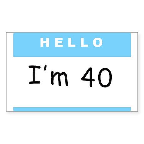 Hello, I'm 40 Rectangle Sticker