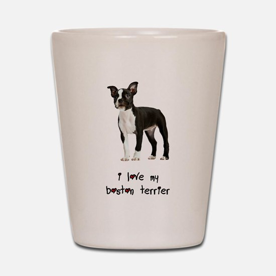 I Love My Boston Terrier Shot Glass