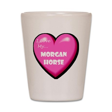 I Love My Morgan Horse Shot Glass
