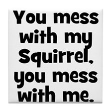 You mess with my Squirrel, yo Tile Coaster