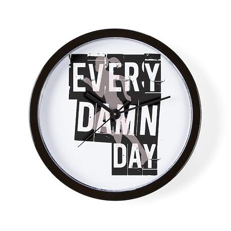 Every Damn Day Wall Clock