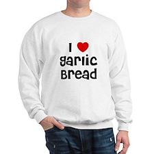 I * Garlic Bread Sweatshirt