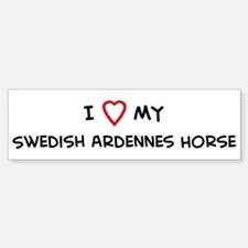 I Love Swedish Ardennes Horse Bumper Bumper Bumper Sticker