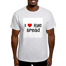 I * Rye Bread Ash Grey T-Shirt