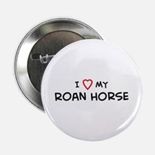 I Love Roan Horse Button