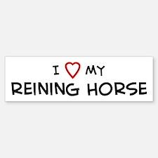 I Love reining Horse Bumper Bumper Bumper Sticker