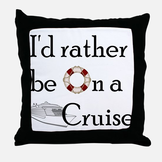 I'd Rather Cruise Throw Pillow