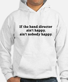 If the Band Director Ain't Happy Hoodie