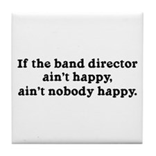 If the Band Director Ain't Happy Tile Coaster
