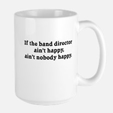 If the Band Director Ain't Happy Mug