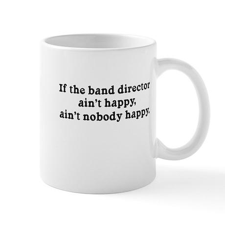 If the Band Director Ain't Happy Mug