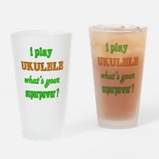 I play Ukulele what's your superpow Drinking Glass