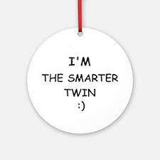 I'M THE SMARTER TWIN Ornament (Round)