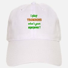 I play Trombone what's your superpower ? Baseball Baseball Cap