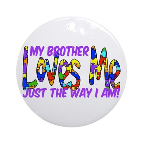 My Brother Loves Me Autism Aw Ornament (Round)