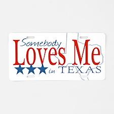 Somebody loves me in TX Aluminum License Plate
