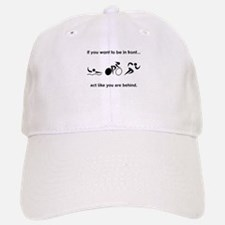 If You Want To Be In Front Baseball Baseball Cap