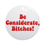 Be Considerate! Ornament (Round)