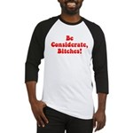 Be Considerate! Baseball Jersey