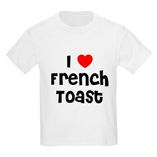 I * French Toast Kids T-Shirt