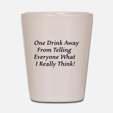 One Drink Away Drunk Shot Glass
