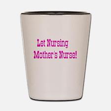 Let Nursing Mothers Nurse Shot Glass