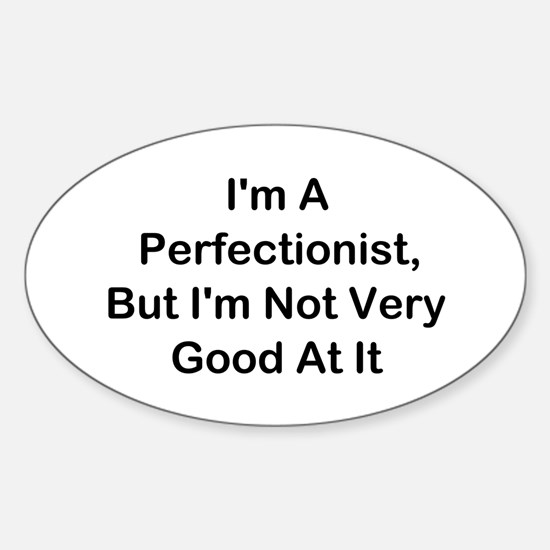 I'm A Perfectionist Sticker (Oval)
