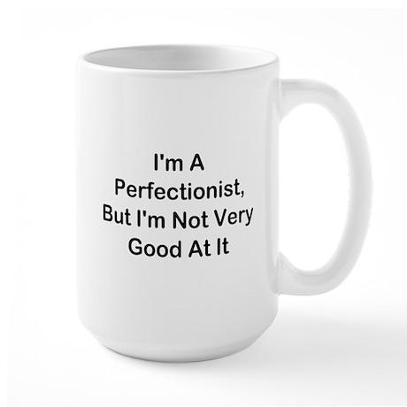 I'm A Perfectionist Large Mug