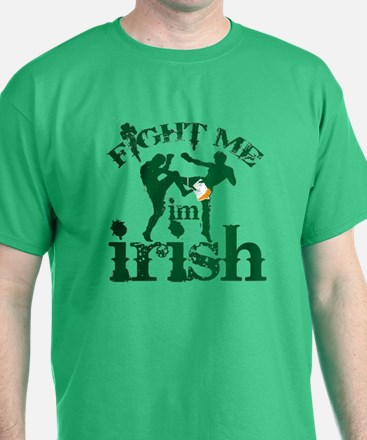 Fight me I'm Irish -- T-Shirt