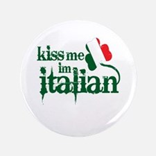 "Kiss me I'm Italian -- 3.5"" Button"