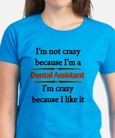 Im Not Crazy - Dental Assistant copy T-Shirt