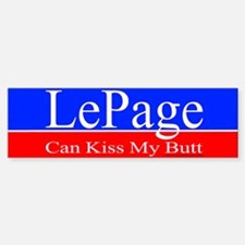 LePage can kiss my...Bumper Bumper Bumper Sticker