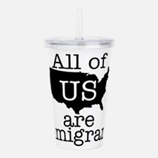 All of US are Immigran Acrylic Double-wall Tumbler