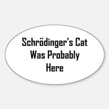 Schrodinger's Cat Was Probabl Sticker (Oval)