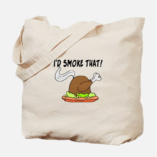 I'd Smoke That Turkey Tote Bag
