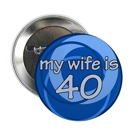 "Funny 40th Birthday Gift For 2.25"" Button"
