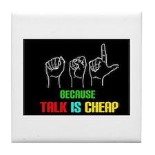 Talk is Cheap Tile Coaster