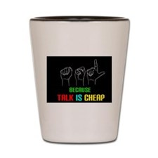 Talk is Cheap Shot Glass