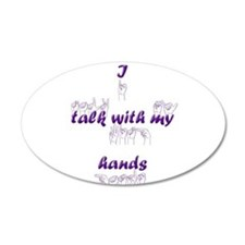 I talk with my hands 22x14 Oval Wall Peel