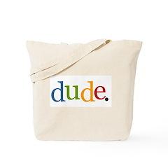 dude. Tote Bag